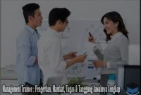 Management Trainee Adalah : Pengertian, Manfaat, Tugas & Tanggung Jawabnya Lengkap